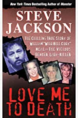 "Love Me to Death: The Chilling True Story of William ""Wild Bill Cody"" Neal—the Vicious Denver Lady-Killer"
