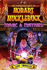 The Misadventures of Hobart Hucklebuck: Magic & Mayhem Kindle Edition