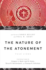 The Nature of the Atonement: Four Views (Spectrum  Multiview Book Series) Kindle Edition