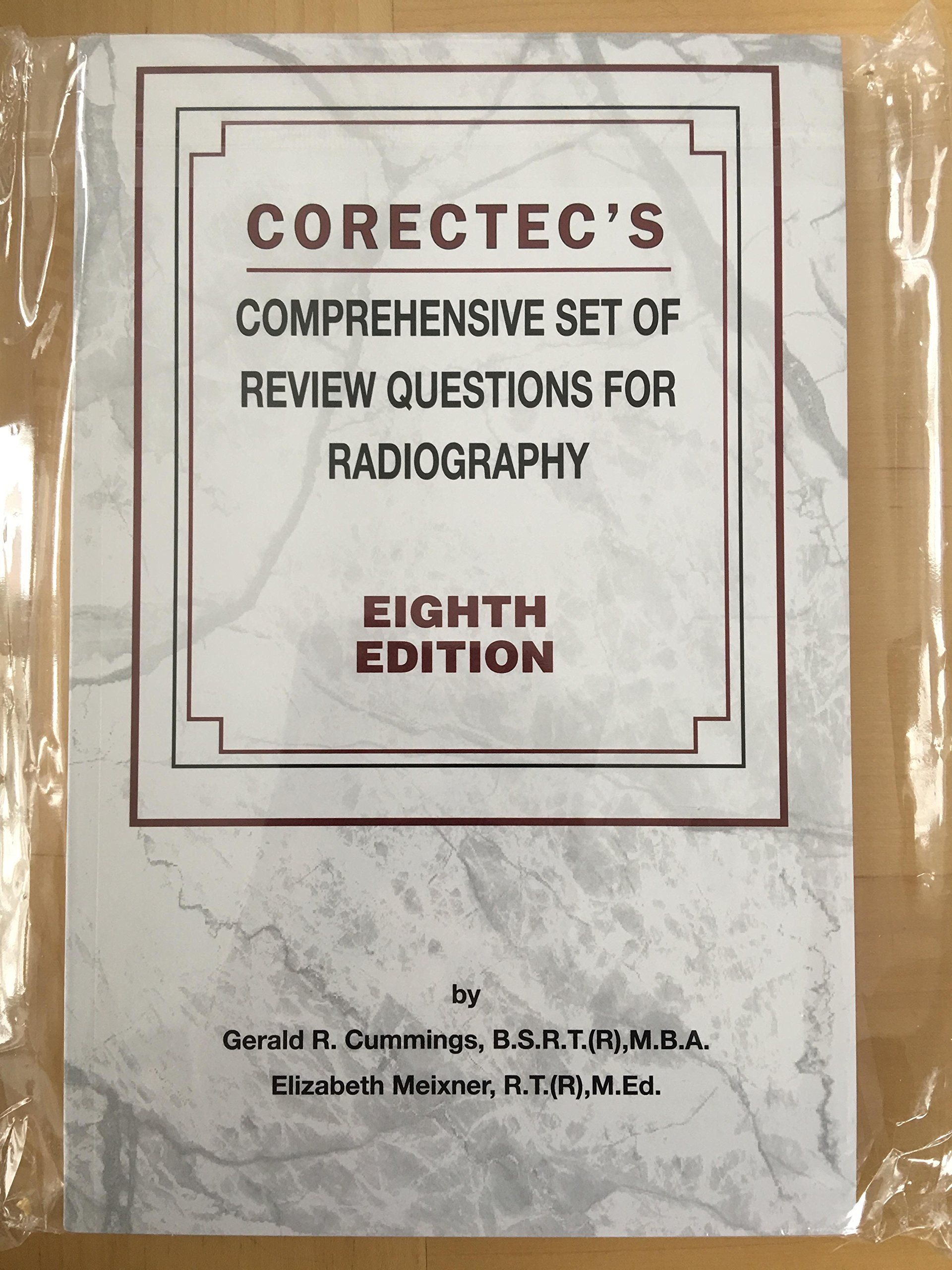 Corectec's Comprehensive Set of Review Questions for Radiography: B.S.R.T.  (R), M.B.A. Gerald R. Cummings, R.T. (R), M. Ed. Elizabeth Meixner: ...