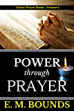 E. M. Bounds: Power Through Prayer (Illustrated) (Classic Prayer Book 1)