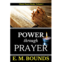 E. M. Bounds: Power Through Prayer (Illustrated) (Classic Prayer Book 1) (English Edition)