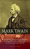 Mark Twain: Romane, Erzählungen, Anekdoten, Lustige Reise-Geschichten & Autobiographische Werke (Vollständige deutsche Ausgaben): Tom Sawyer, Huckleberry ... Über frühreife Kinder und viel mehr