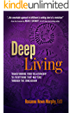 Deep Living: Transforming Your Relationship to Everything That Matters through the Enneagram