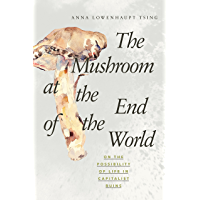 The Mushroom at the End of the World: On the Possibility of Life in Capitalist Ruins (English Edition)