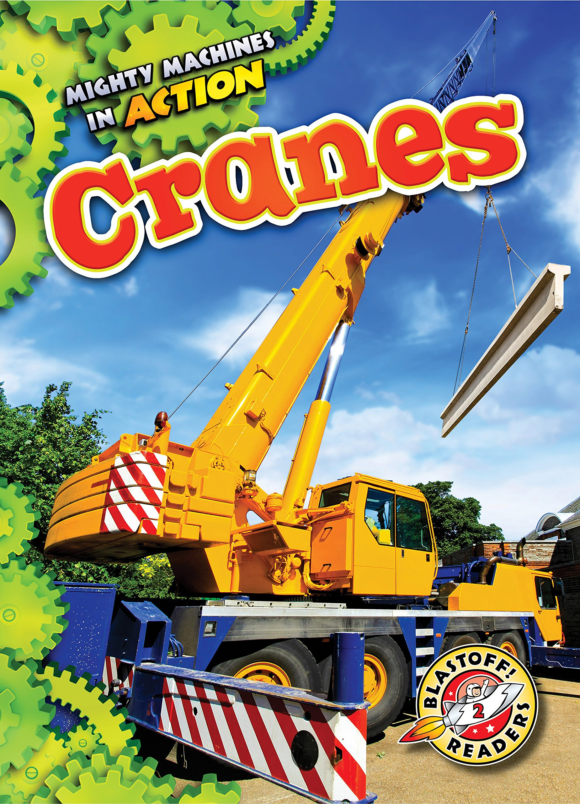 Cranes (Mighty Machines in Action: Blastoff! Readers, Level 2)