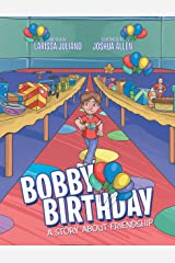 Bobby Birthday: A Story About Friendship Kindle Edition