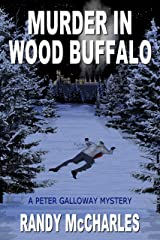 Murder in Wood Buffalo: A Peter Galloway Mystery (Peter Galloway Mysteries Book 1) Kindle Edition