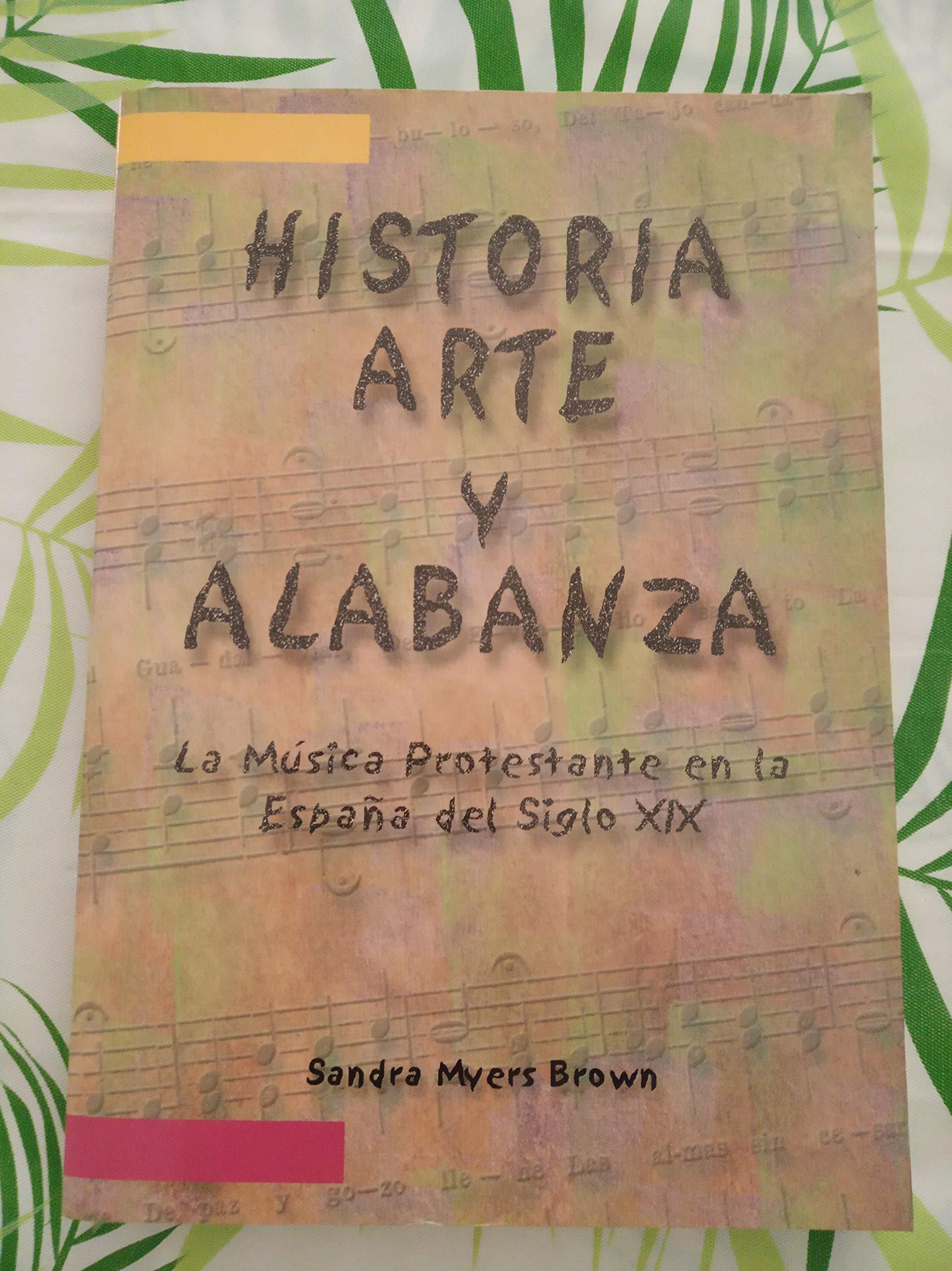 Historia, arte y alabanza: la musica protestante en la España del siglo XIX: Amazon.es: Myers Brown, Sandra: Libros