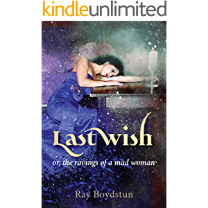 Last Wish or, the ravings of a mad woman