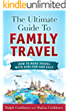 The Ultimate Guide To Family Travel: How To Make Travel With Kids Fun And Easy (English Edition)