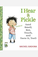 I Hear a Pickle: and Smell, See, Touch, & Taste It, Too! Kindle Edition