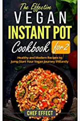 The Effective Vegan Instant Pot Cookbook for 2: Healthy and Modern Recipes to Jump Start Your Vegan Journey Instantly Kindle Edition
