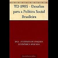 TD 0985 - Desafios para a Política Social Brasileira