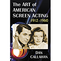 The Art of American Screen Acting, 1912–1960