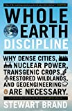Whole Earth Discipline: Why Dense Cities, Nuclear Power, Transgenic Crops, Restored Wildlands, and Geoengineering Are…