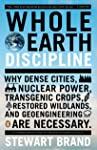 Whole Earth Discipline: Why Dense Cities, Nuclear Power, Transgenic Crops, Restored Wildlands, and Geoengineering Are...