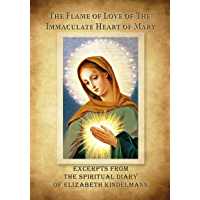 The Flame of Love of the Immaculate Heart of Mary - Excerpts from the Spiritual Diary (English Edition)