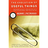 The Evolution of Useful Things: How Everyday Artifacts-From Forks and Pins to Paper Clips and Zippers-Came to be as They are.: How Everyday Artefacts ... and Zippers - Came to Be as They Are