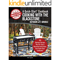 Cooking With the Blackstone Outdoor Gas Griddle, A Quick-Start Cookbook: 101 Delicious Recipes, plus Pro Tips & Illustrated Instructions, from Quick-Start Cookbooks!