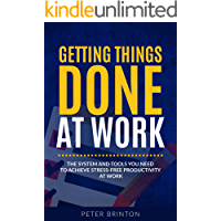 Getting Things Done at Work: A Complete Organizational and Productivity System