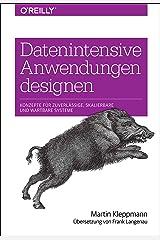 Datenintensive Anwendungen designen: Konzepte für zuverlässige, skalierbare und wartbare Systeme (Animals) (German Edition) Kindle Edition