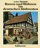 Bauen und Wohnen im deutschen Südwesten. Dörfliche Kultur vom 15. bis zum 19. Jahrhundert