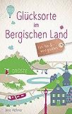 Glücksorte im Bergischen Land: Fahr hin und werd glücklich