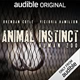 Animal Instinct: Human Zoo: An Audible Original Drama