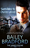Sunshine is Overrated (The Vamp for Me Book 3)