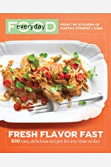 Everyday Food: Fresh Flavor Fast: 250 Easy, Delicious Recipes for Any Time of Day (Everyday Food (Clarkson Potter)) Paperback