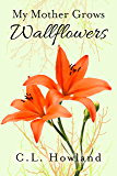My Mother Grows Wallflowers (The Northam Series Book 1)