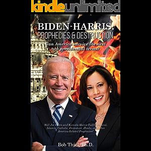 Biden-Harris: Prophecies & Destruction: Can America survive the next two presidential terms?