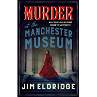 Murder at the Manchester Museum: a whodunnit that will keep you guessing (Museum Mysteries Book 4) (English Edition)