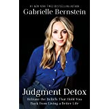 Judgment Detox: Release the Beliefs That Hold You Back from Living A Better Life