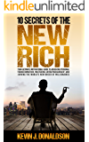 10 Secrets of the New Rich: Your Ultimate Motivational Guide to Achieving Personal Transformation, Mastering Entrepreneurship, and Joining the World's New Breed of Millionaires