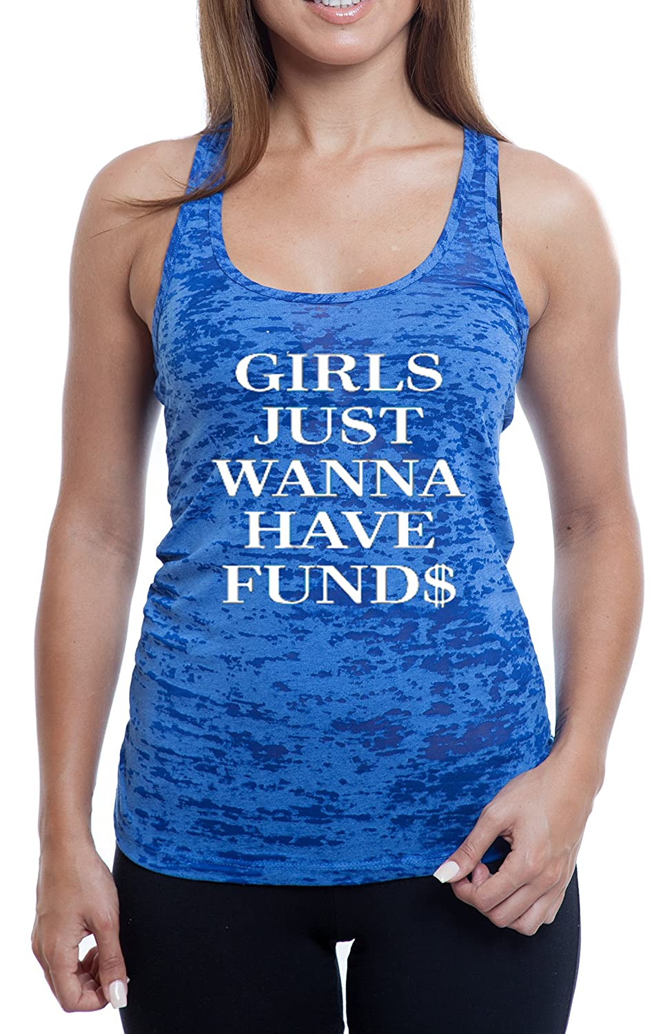 Women's Girl Just Wanna Have Funds Funny Sexy Burnout TankTop