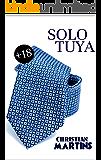 Solo tuya: «Excitante, romántica, erótica...» (Seré solo para ti nº 2) (Spanish Edition)