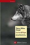 La via del lupo: Nella natura selvaggia dall'Appennino alle Alpi (Economica Laterza)