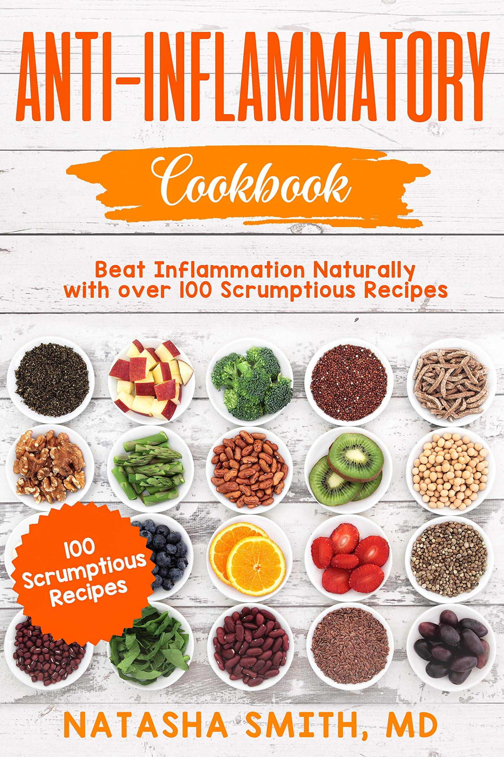 Anti Inflammatory Cookbook  Beat Inflammation Naturally With Over 100 Scrumptious Recipes  English Edition