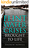 The Flint Water Crises Brought To Life: ( Flint Water Books for Kids: A Kid's Book To Explain What Happened With The Flint Water Crises Made Fun And Easy ... (Flint Water Crises Books For Kids)