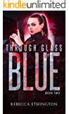 The Blue: Through Glass, Book Two