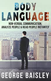 Body Language: Master Non-Verbal Communication, Learn How To Analyze People & How To Read People Instantly (Communication Skills,Social Skills,Charisma,Conversation,Body ... Language,Confidence,Public Speaking Book 5)