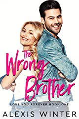 The WRONG Brother: A Friends to Lovers Romantic Comedy (Love You Forever Book 1) Kindle Edition