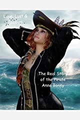 Love, Lust & Passion: The Real Story of the Pirate Anne Bonny Kindle Edition