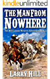 "The Man From Nowhere: A Western Adventure From The Author of ""The Journey Begins:  A Will Cannon, Bounty Hunter"" (The Will Cannon Western Adventures  Book 1)"