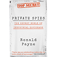 Private Spies: The Secret World of Industrial Espionage (English Edition)