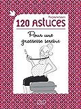120 astuces pour une grossesse sereine