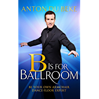 B is for Ballroom: Be Your Own Armchair Dancefloor Expert book cover