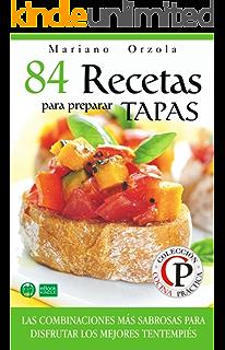 84 RECETAS PARA PREPARAR TAPAS: Las combinaciones más sabrosas para disfrutar los mejores tentempiés (